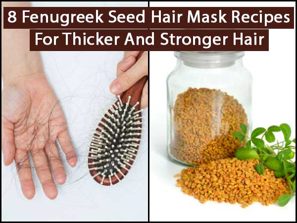 8 Fenugreek Seed Hair Mask Recipes For Thicker & Stronger Hair
