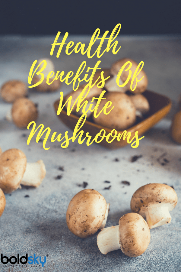 11 Health Benefits Of White Mushrooms