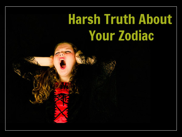 Brutal Words That Describe Your Zodiac Sign