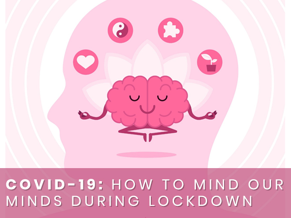How To Mind Our Minds During COVID-19 Lockdown
