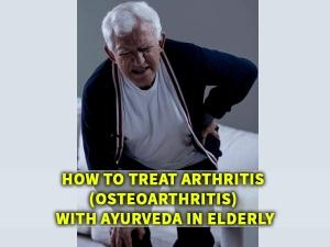 How Treat Arthritis Osteoarthritis With Ayurveda Elderly