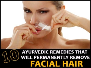 Ayurvedic Remedies That Will Permanently Remove Facial Hai