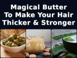 Magical Butter Make Your Hair Thicker Stronger