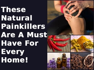 These Natural Painkillers Are Must Have Every Home