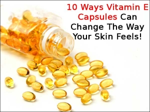 Ways Vitamin E Capsules Can Change The Way Your Skin Feel