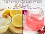Apply Lemon Juice Rose Water On Your Skin Watch What Ha