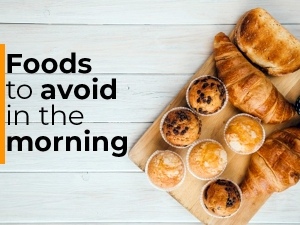 Foods You Should Avoid Eating In The Morning