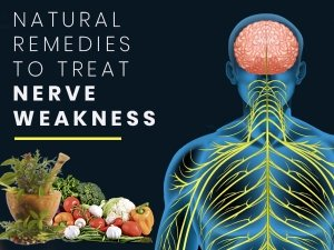 Home Remedies To Treat Nerve Weakness