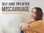 Self Care Tips After Miscarriage 8 Guidelines To Physi