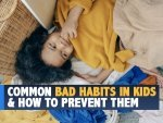 Common Bad Habits In Kids And Tips To Prevent Them