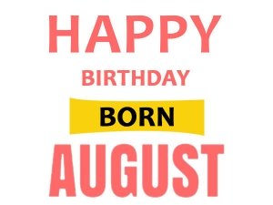 Amazing Facts Of August Born People
